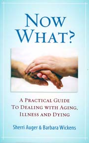 book cover of Now What? - A Practical Guide to Dealing with Aging, Illness and Dying
