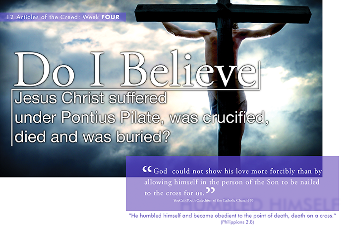 Do I believe Jesus Christ suffered under Pontius Pilate, was crucified, died and was buried?