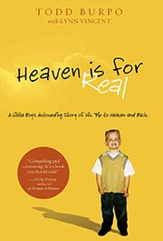 Heaven is for real tells the story of Colton Burpo, then four, who told his parents he left his body during surgery for an emergency appendectomy.